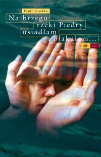 """Paulo Coelho """"Na brzegu rzeki Piedry usiadłam i płakałam"""""""